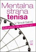MENTALNA STRANA TENISA - Kako pobediti sebe u životnoj igri - w. timothy gallwey
