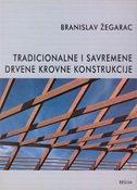TRADICIONALNE I SAVREMENE DRVENE KROVNE KONSTRUKCIJE - branislav žegarac