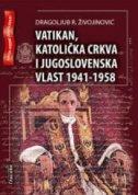 VATIKAN, KATOLIČKA CRKVA I JUGOSLOVENSKA VLAST 1941-1958 - dragoljub r. živojinović
