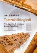 TEATROLOŠKI OGLEDI - Prilozi povijesti hrvatske drame i kazališta - ivan j. bošković