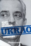 KAKO JE IVO SANADER UKRAO HRVATSKU - II. izdanje - dražen rajković