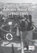 ADRIATIC NAVAL WAR 1940-1945 - zvonimir freivogel, achille rastelli