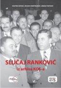 SLUČAJ RANKOVIĆ - Iz arhiva KOS-a - bojan dimitrijević, svetko kovač, irena popović