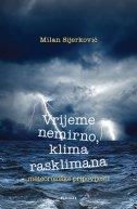 VRIJEME NEMIRNO, KLIMA RASKLIMANA - meteorološke pripovijesti - milan sijerković