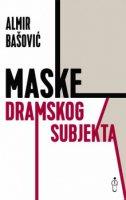 MASKE DRAMSKOG SUBJEKTA - almir bašović