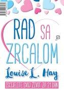 RAD SA ZRCALOM - Iscijelite svoj život za 21 dan - louise l. hay