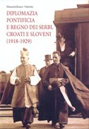 DIPLOMAZIA PONTIFICIA E REGNO DEI SERBI, CROATI E SLOVENI (1918-1929) - massimiliano valente