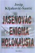 JASENOVAC - ENIGMA HOLOKAUSTA - josip kljaković-šantić