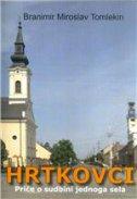 HRTKOVCI - Priče o sudbini jednoga sela - branimir miroslav tomlekin