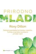 PRIRODNO MLADI - Radikalno pomladite hormonsku i staničnu funkciju svog tijela na potpuno prirodan način - roxy dillon