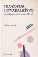 FILOZOFIJA I STVARALAŠTVO - Teorijski portreti hrvatskih filozofa - mladen labus