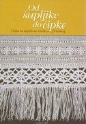 OD ŠUPLJIKE DO ČIPKE - čipka na seljačkom tekstilu u Hrvatskoj - katalog