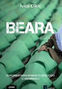 BEARA - dokumentarni roman o genocidu u Srebrenici - ivica đikić