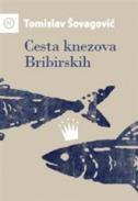CESTA KNEZOVA BRIBIRSKIH - tomislav šovagović