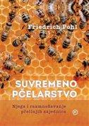 SUVREMENO PČELARSTVO njega i razmnožavanje pčelinjih zajednica - pohl friedrich