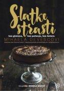 SLATKE STRASTI - bez glutena, bez pečenja, bez šećera - mihaela devescovi
