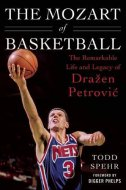 MOZART OF BASKETBALL - Remarkable Life and Legacy of Dražen Petrović - todd spehr