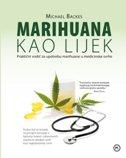 MARIHUANA KAO LIJEK - Praktični vodič za upotrebu marihuane u medicinske svrhe - michael backes