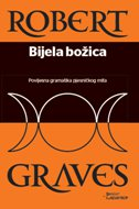 BIJELA BOŽICA - Povijesna gramatika pjesničkog mita - robert graves