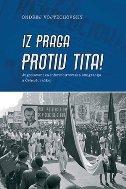 IZ PRAGA PROTIV TITA! - Jugoslavenska informbiroovska emigracija u Čehoslovačkoj - ondrej vojtechovsky