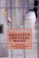 IDENTITET I MENTALNA BOLEST - Analiza priča specijalnih pacijenata o sebi i drugima - milana m. ljubičić