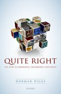 QUITE RIGHT - THE STORY OF MATHEMATICS, MEASUREMENT, AND MONEY - norman biggs