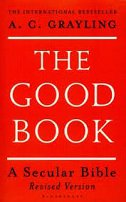 GOOD BOOK - A SECULAR BIBLE - a. c. grayling