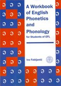 A WORKBOOK OF ENGLISH PHONETICS AND PHONOLOGY -for students of EFL - ivo fabijanić