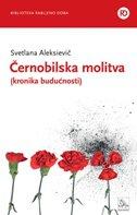ČERNOBILSKA MOLITVA (kronika budućnosti) - svetlana aleksijevič