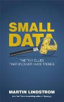 SMALL DATA - THE TINY CLUES THAT UNCOVER HUGE TRENDS - martin lindstrom