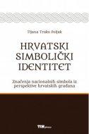 HRVATSKI SIMBOLIČKI IDENTITET - Značenje nacionalnih simbola iz perspektive hrvatskih građana - tijana trako poljak