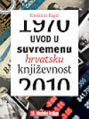 UVOD U SUVREMENU HRVATSKU KNJIŽEVNOST (1970. - 2010.) - krešimir bagić
