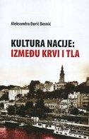 KULTURA NACIJE - IZMEĐU KRVI I TLA - aleksandra đurić bosnić