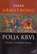 POLJA KRVI - RELIGIJA I HISTORIJA NASILJA - karen armstrong