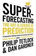 Superforecasting - The Art and Science of Prediction - philip tetkock, dan gardner