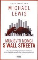 MUNJEVITI MOMCI S WALL STREETA - michael lewis