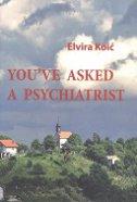 YOUVE ASKED A PSYCHIATRIST - elvira koić