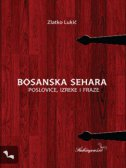 BOSANSKA SEHARA - Poslovice, izreke i fraze - zlatko lukić