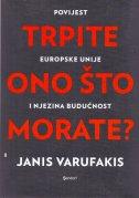 TRPITE ONO ŠTO MORATE? - Povijest Europske unije i njezina budućnost - janis varufakis