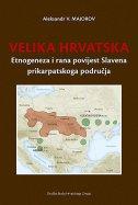 VELIKA HRVATSKA - Etnogeneza i rana povijest Slavena prikarpatskog područja - aleksandr v. majorov