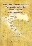 NASTANAK ZAPADNOHRVATSKE FRANJEVAČKE POKRAJINE BOSNE - HRVATSKE PRIJE 500 GODINA - franjo emanuel hoško
