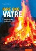 IGRE OKO VATRE - Prilog etnološkim istraživanjima o vatri - branko đaković