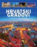 HRVATSKI GRADOVI - Od antike do suvremenog doba - josip jukić