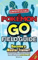 POKEMON GO UNOFFICIAL FIELD GUIDE - Become a Master Trainer!