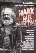 MARX NIJE MRTAV - Upoznajte profesore koji su devedesetih godina zbog marksizma ostali bez posla i mislioce koji vraćaju Marxa na političku scenu dana - damir pilić