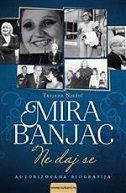 MIRA BANJAC - NE DAJ SE (Autorizovana biografija) - tatjana nježić