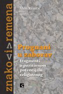 PROGNANI U ZABORAV - Fragmenti o pozitivnom potencijalu religioznog - alen kristić