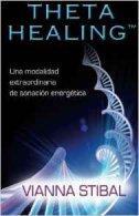 THETA HEALING - UNA MODALIDAD EXTRAORDINARIA DE SANACION ENERGETICA - vianna stibal