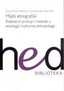 MISLITI ETNOGRAFSKI - Kvalitativni pristupi i metode u etnologiji i kulturnoj antropologiji - grupa autora