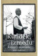 RUNDEK, IZMEĐU - Knjiga o pesmama - ante perković